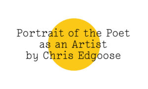 The Friday Poem 'Portrait of the Poet as an Artist' by Chris Edgoose