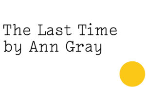 The last time, by Ann Gray