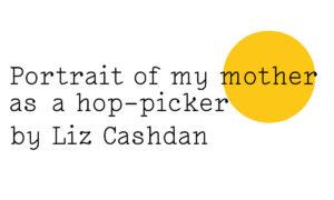 Portrait of my mother as a hop-picker
